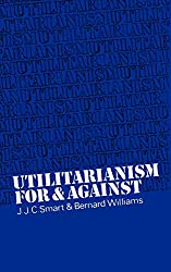 Book cover: Utilitarianism: For and Against by J. J. C. Smart and B. Williams