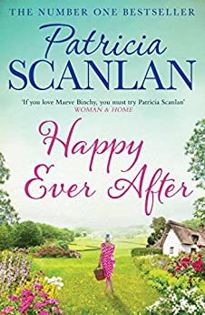 Happy Ever After: Warmth, wisdom and love on every page - if you treasured Maeve Binchy, read Patricia Scanlan by [Patricia Scanlan]