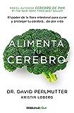 Alimenta tu cerebro: El poder de la flora intestinal para curar y proteger tu cerebro... de por vida (Clave)