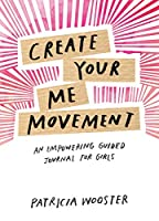 Create Your Me Movement: An Empowering Guided Journal for Girls (Journals)