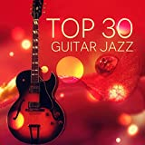 Top 30 Jazz Guitar – Relaxing Soft Instrumental Music, Acoustic Guitar, Dinner Party Music, Sexy Songs, Happy Music, Background Music, Cocktail Party