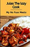 Jules The Lazy Cook: My No Fuss Meals