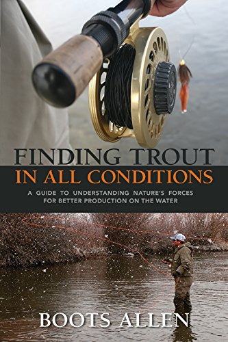 Finding Trout in All Conditions: A Guide to Understanding Nature's Forces for Better Production on the Water (The Pruett Series)