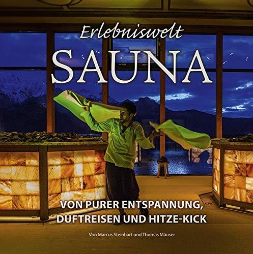 Erlebniswelt Sauna: Von purer Entspannung, Duftreisen und Hitze-Kick