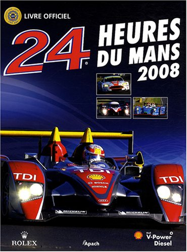 24 Heures du Mans 2008 : Le livre officiel de la plus grande course d'endurance du monde