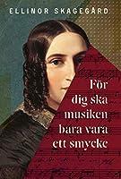 Foer dig ska musiken bara vara ett smycke: Beraettelsen om Fanny Mendelssohn