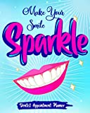 Make Your Smile Sparkle: Dentist Appointment Planner Keep Your Appointments Organized And Write Down Every Detail You Need