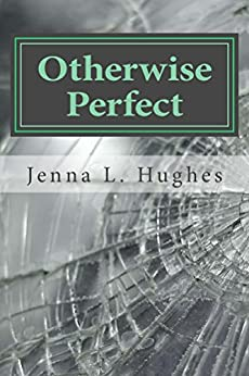 Otherwise Perfect by [Jenna L. Hughes]