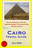 Cairo Travel Guide: Sightseeing, Hotel, Restaurant & Shopping Highlights