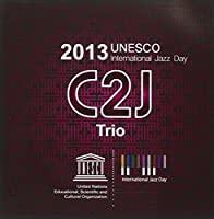 Unesco International Jazz Day 2013 by C2j Trio (2013-05-03)