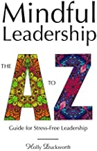 Mindful Leadership: The A to Z Guide For Stress-Free Leadership