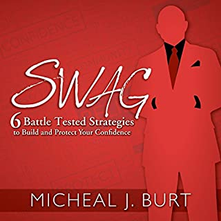 Swag     6 Battle Tested Strategies to Build and Protect Your Confidence              By:                                                                                                                                 Micheal J. Burt                               Narrated by:                                                                                                                                 Micheal Burt                      Length: 1 hr     106 ratings     Overall 4.1