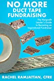 No More Duct Tape Fundraising: The Nonprofit Leader's Guide to Becoming an Inspirational Fundraiser