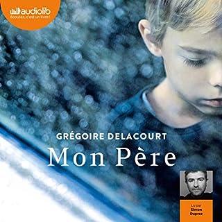 Mon père                   De :                                                                                                                                 Grégoire Delacourt                               Lu par :                                                                                                                                 Simon Duprez                      Durée : 3 h et 23 min     1 notation     Global 5,0