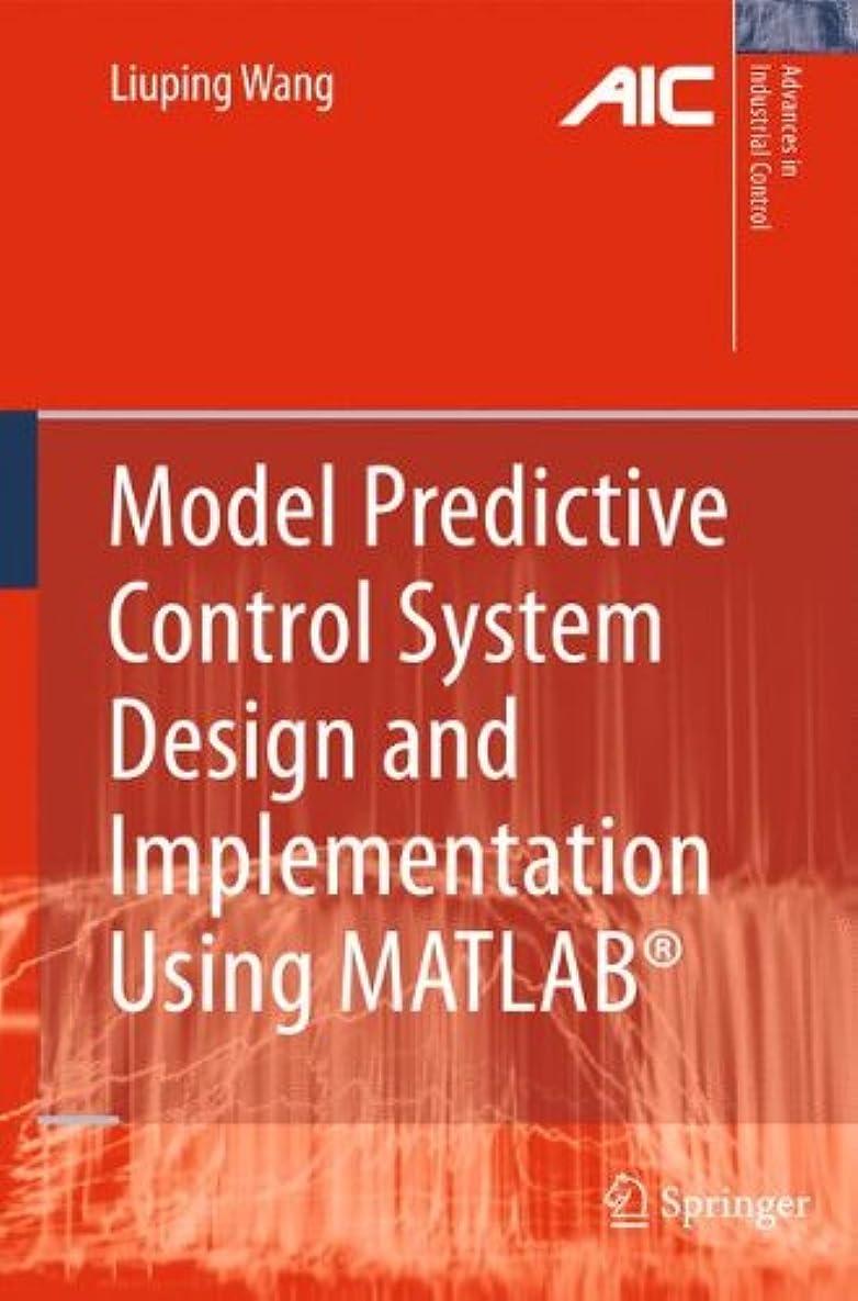 スカウトギャップ正統派Model Predictive Control System Design and Implementation Using MATLAB? (Advances in Industrial Control)