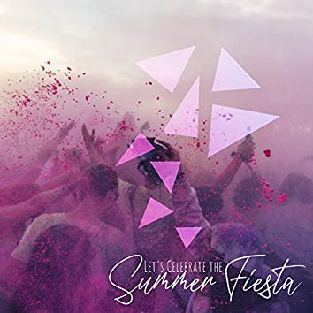 Let's Celebrate the Summer Fiesta - Collection of Energetic Dance Chillout Music That Sounds Great on a Tropical Beach