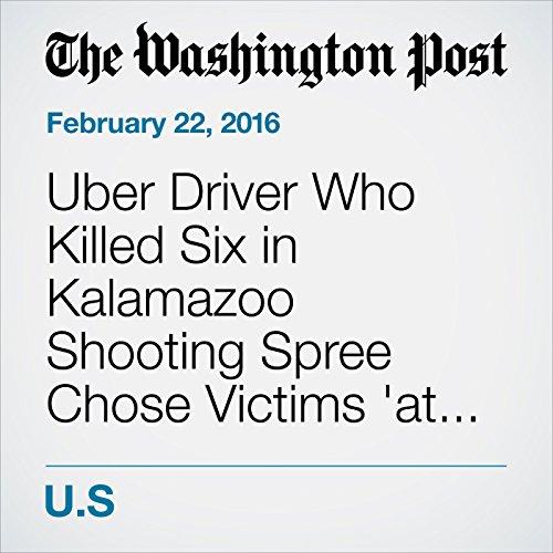 Uber Driver Who Killed Six in Kalamazoo Shooting Spree Chose Victims 'at Random,' Authorities Say audiobook cover art