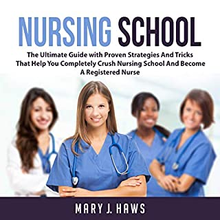 Nursing School: The Ultimate Guide with Proven Strategies and Tricks That Help You Completely Crush Nursing School and Become a Registered Nurse cover art