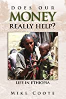 Does Our Money Really Help?: Life in Ethiopia by Mike Coote(2007-09-14)