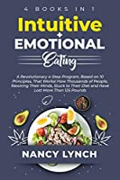 Intuitive + Emotional Eating: 4 Books in 1: A Revolutionary Program, Based on 10 Principles, That Works! How Thousands of People, Stuck to Their Diet and Have Lost More Than 125 Pounds