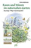 Rasen und Wiesen im naturnahen Garten: Neuanlage -...