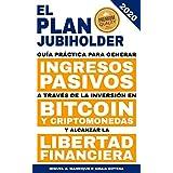 El Plan JubiHolder: Guía práctica para generar ingresos pasivos a través de la inversión en bitcoin y criptomonedas y alcanzar la libertad financiera. (Spanish Edition)