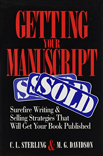 Getting Your Manuscript Sold: Surefire Writing and Selling Strategies That Will Get Your Book Published
