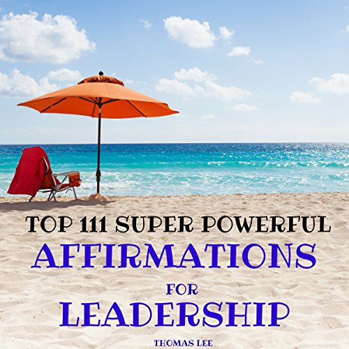 Top 111 Super Powerful Affirmations for Leadership Titelbild