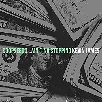 Doopseedo...Ain't No Stopping