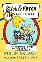 The Wrong End of the Stick: Stick and Fetch Investigate (Stick and Fetch Adventures)