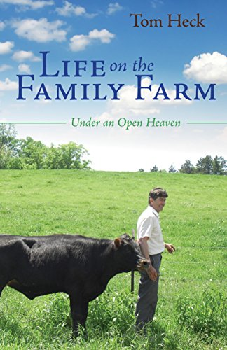 Life on the Family Farm: Under an Open Heaven by [Tom Heck]