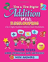 Two and Two Digits Addition With Regrouping 100 Practice Drills Workbook: 2 by 2 Digits Numbers Addition Math Worksheets. Timed Tests 6000 Problems and Exercises With Answers
