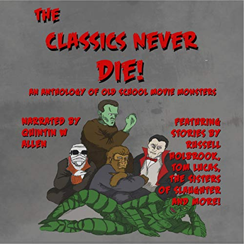 The Classics Never Die!     An Anthology of Old School Movie Monsters              By:                                                                                                                                 Matthew Vaughn,                                                                                        Jodie Manning-Bares,                                                                                        Kevin Candela,                   and others                          Narrated by:                                                                                                                                 Quintin W. Allen                      Length: 7 hrs     3 ratings     Overall 3.3