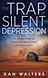 The Trap of Silent Depression: My Untold Story of Rejection, Depression, and Deliverance