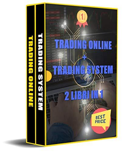 TRADING: 2 Libri in 1, include Trading Online e Trading System, dal Forex all'Automatico fino alle Strategie per le Azioni in Borsa, per uno stile Operativo Controllato anche Intraday (Trading Books)