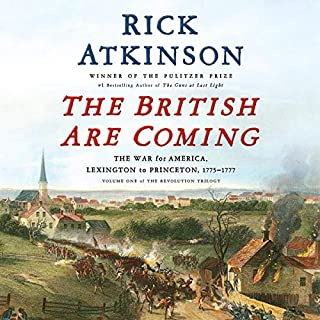 The British Are Coming     The War for America, Lexington to Princeton, 1775-1777 (The Revolution Trilogy, Book 1)              Written by:                                                                                                                                 Rick Atkinson                           Length: Not yet known     Not rated yet     Overall 0.0
