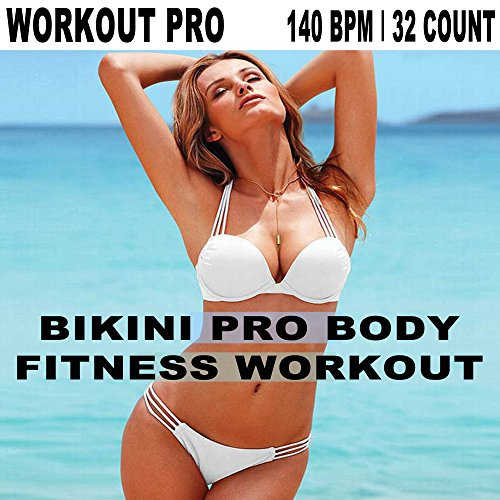 Workout Pro - Bikini Pro Body Fitness Workout 140 Bpm 32 Count (The Best Music for Aerobics, Pumpin' Cardio Power, Plyo, Exercise, Steps, Barré, Curves, Sculpting, Abs, Butt, Lean, Twerk, Slim Down Fitness Workout)