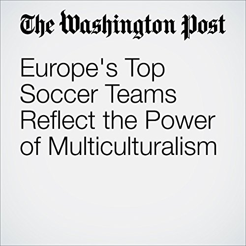 Europe's Top Soccer Teams Reflect the Power of Multiculturalism audiobook cover art