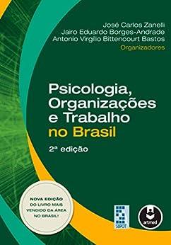Psicologia, Organizações e Trabalho no Brasil por [José Carlos Zanelli, Jairo Eduardo Borges-Andrade, Antonio Virgílio Bittencourt Bastos]