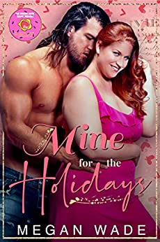 Mine for the Holidays: a full-length BBW Holiday Romance by [Megan Wade]