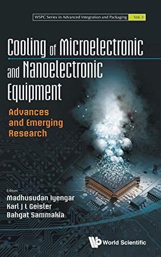 Cooling Of Microelectronic And Nanoelectronic Equipment: Advances And Emerging Research (Wspc Advanced Integration and Packaging) (Volume 3)