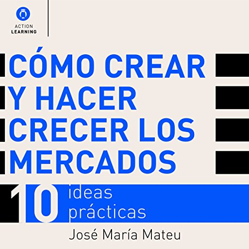 Cómo crear y hacer crecer los mercados: 10 ideas prácticas [How to Create and Grow Markets: 10 Practical Ideas] audiobook cover art