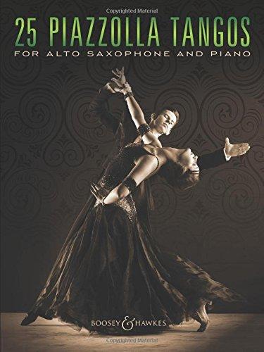 25 Piazzolla Tangos: for Alto Saxophone and Piano. Alt-Saxophon und Klavier.