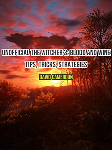 UNOFFICIAL THE WITCHER 3: BLOOD AND WINE TIPS, TRICKS, STRATEGIES (English Edition)