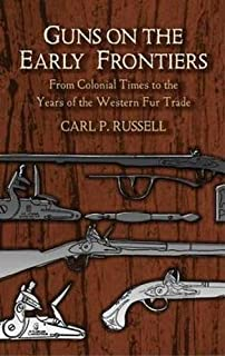 Guns on the Early Frontiers: From Colonial Times to the Years of the Western Fur Trade (Dover Military History, Weapons, A...
