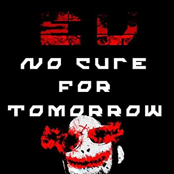 No Cure For Tomorrow