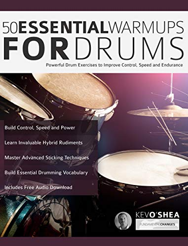 50 Essential Warm-ups for Drums: Drum Exercises for Improving Control, Speed and Endurance (Learn to Play Drums Book 1)