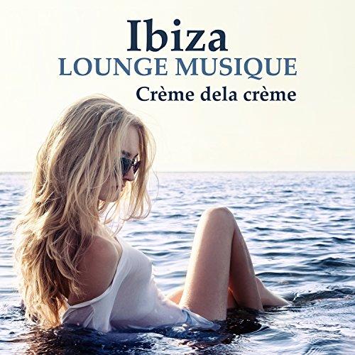 Ibiza lounge musique: Crème dela crème - Chill out sexy d'ambiance, Hôtel Del Mar & Bossa café