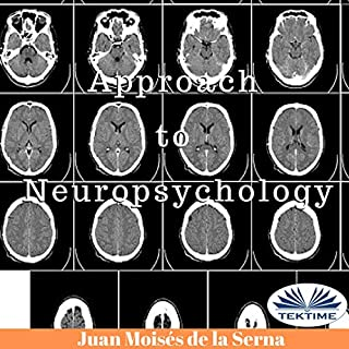 Approach to Neuropsychology                   Written by:                                                                                                                                 Juan Moisés De La Serna                               Narrated by:                                                                                                                                 Kim Somers                      Length: 1 hr and 41 mins     Not rated yet     Overall 0.0
