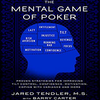 The Mental Game of Poker     Proven Strategies for Improving Tilt Control, Confidence, Motivation, Coping with Variance, and More              By:                                                                                                                                 Jared Tendler,                                                                                        Barry Carter                               Narrated by:                                                                                                                                 Jared Tendler                      Length: 5 hrs and 45 mins     15 ratings     Overall 4.5